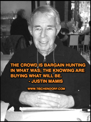 Justin Mamis Trading Quotes The crowd is bargain hunting in what was; the knowing are buying what will be.