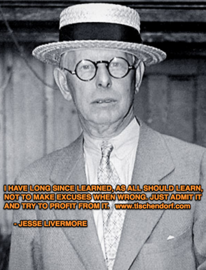 Jesse Livermore On Being Wrong. Trading Quote I have long since learned, as all should learn, not to make excuses when wrong. Just admit it and try to profit from it. Jesse Livermore